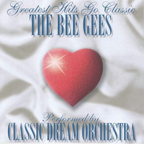 The Bee Gees - Greatest Hits Go Classic de Classic Dream Orchestra