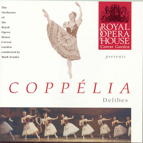 Delibes: Coppélia von Orchestra of the Royal Opera House