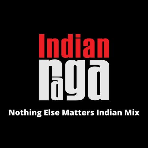 Nothing Else Matters (Indian Mix) von Indianraga