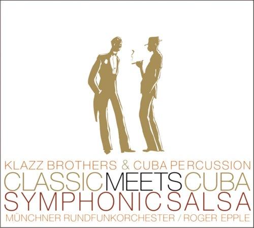 Classic Meets Cuba-Symphonic Salsa von Klazz Brothers/Cuba Percussion