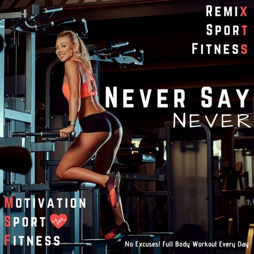 Never Say Never (No Excuses! Full Body Workout Every Day) de Motivation Sport Fitness