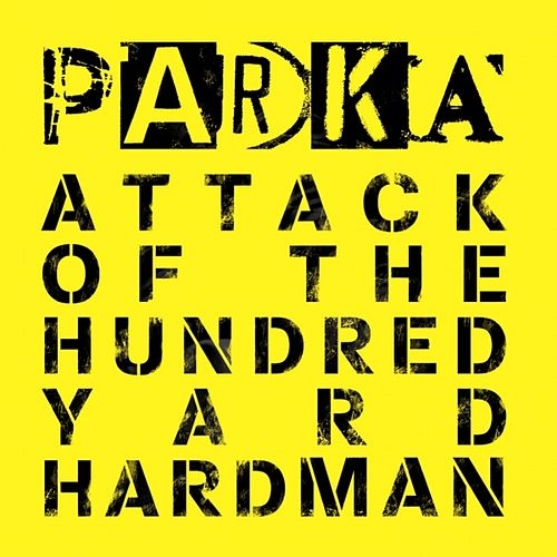 Attack of the Hundred Yard Hardman by Parka