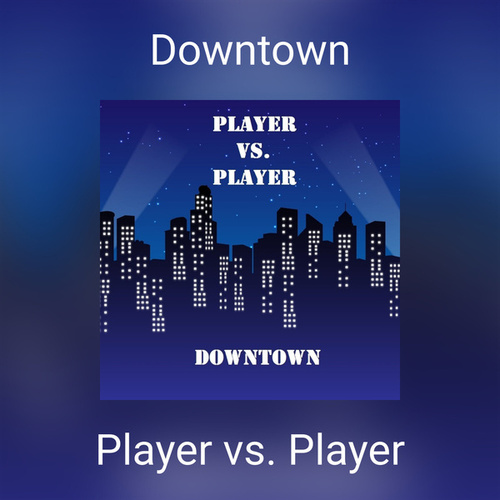 Downtown by Player