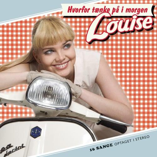 Hvorfor Tænke På I Morgen von Louise