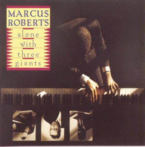 Alone With Three Giants von Marcus Roberts