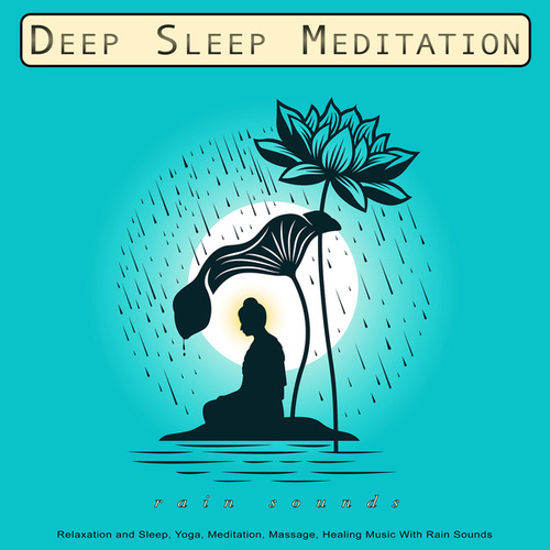 Deep Sleep Meditation: Relaxation and Sleep, Yoga, Meditation, Massage, Healing Music With Rain Sounds by Meditation Music
