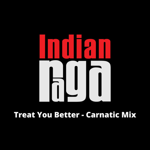 Treat You Better (Carnatic Mix) von Indianraga