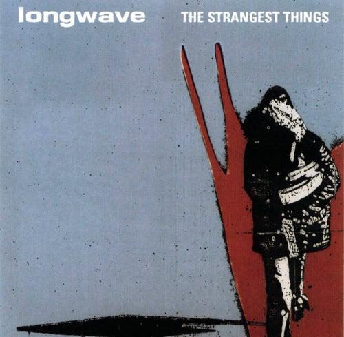 The Strangest Things de Longwave