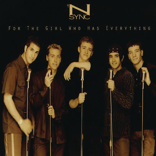 For The Girl Who Has Everything by 'NSYNC