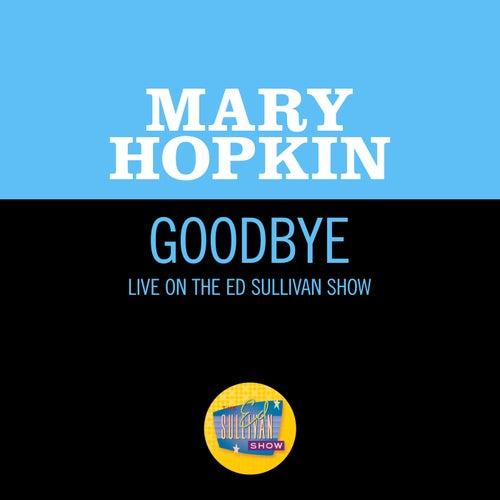 Goodbye (Live On The Ed Sullivan Show, May 25, 1969) von Mary Hopkin