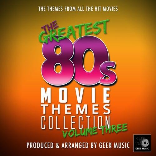 The Greatest 80's Movie Themes Collection, Vol. 3 von Geek Music