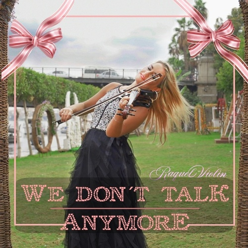 We Don't Talk Anymore by Raquel Violin