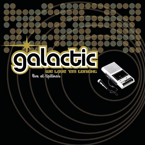 We Love 'Em Tonight (Live at Tipitina's) by Galactic