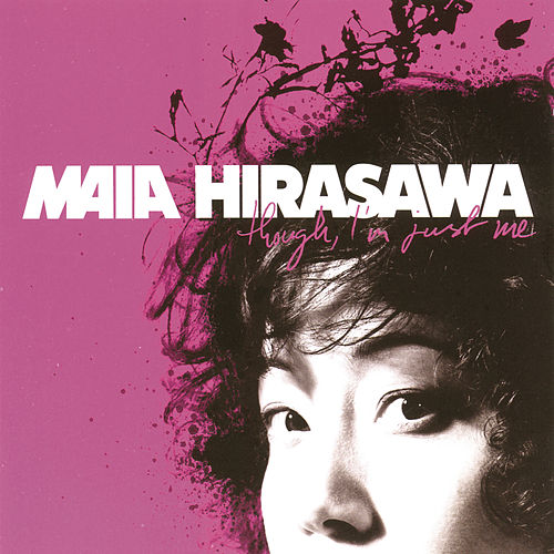 Though, I'm Just Me by Maia Hirasawa