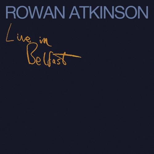 Live In Belfast by Rowan Atkinson