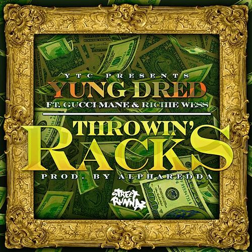 Throwin Racks (feat. Gucci Mane & Richie Wess) - Single by Yung Dred