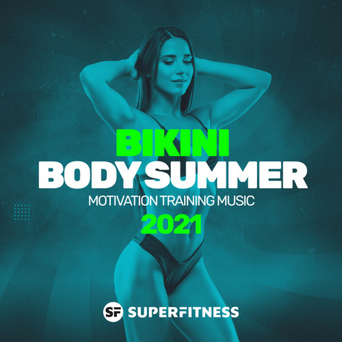 Bikini Body Summer 2021: Motivation Training Music by Super Fitness