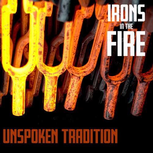 Irons in the Fire by Unspoken Tradition