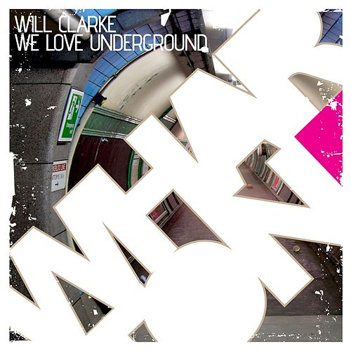 We Love Underground by Will Clarke