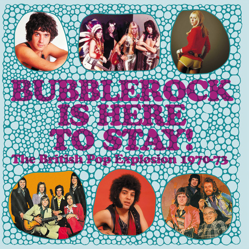 Bubblerock Is Here To Stay! The British Pop Explosion 1970-73 by Various Artists