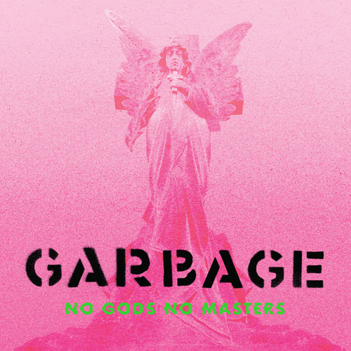 No Gods No Masters by Garbage