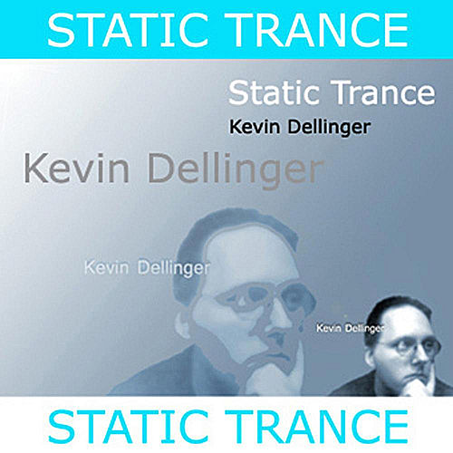 Static Trance by Kevin Dellinger