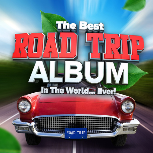 The Best Road Trip Album In The World...Ever! fra Various Artists