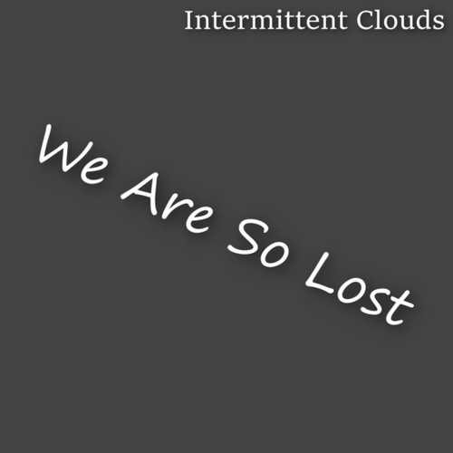 We Are So Lost by Intermittent Clouds