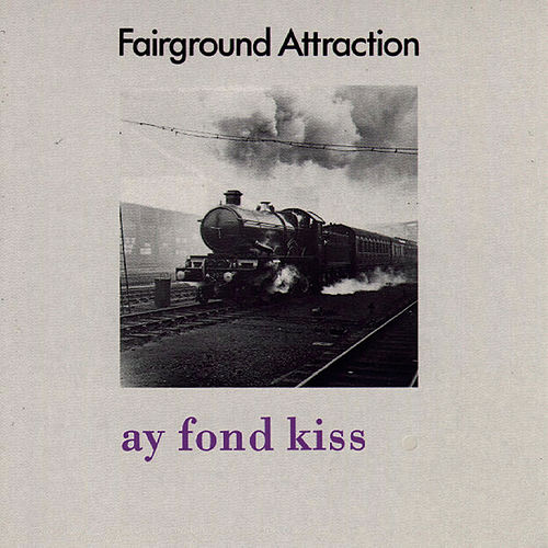 Ay Fond Kiss de Fairground Attraction