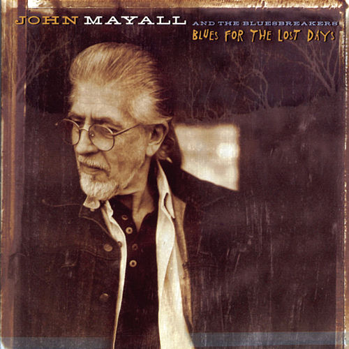 Blues For The Lost Days by John Mayall And The Bluesbreakers