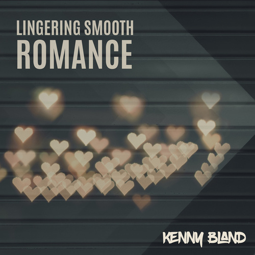 Lingering Smooth Romance by Kenny Bland