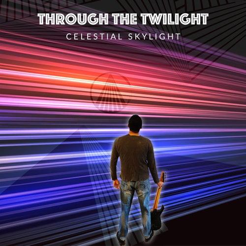 Through the Twilight by Celestial Skylight