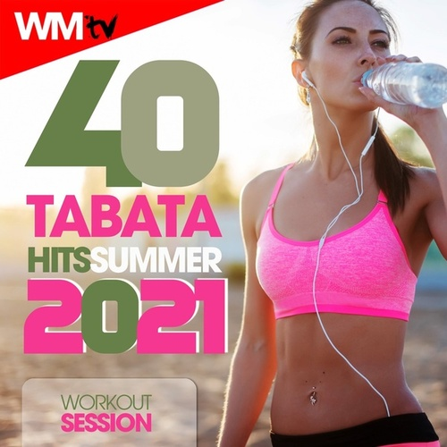 40 Tabata Hits Summer 2021 Workout Session (20 Sec. Work and 10 Sec. Rest Cycles With Vocal Cues / High Intensity Interval Training Compilation for Fitness & Workout) von Workout Music Tv