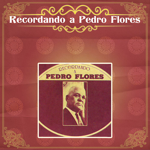Recordando a Pedro Flores de Various Artists