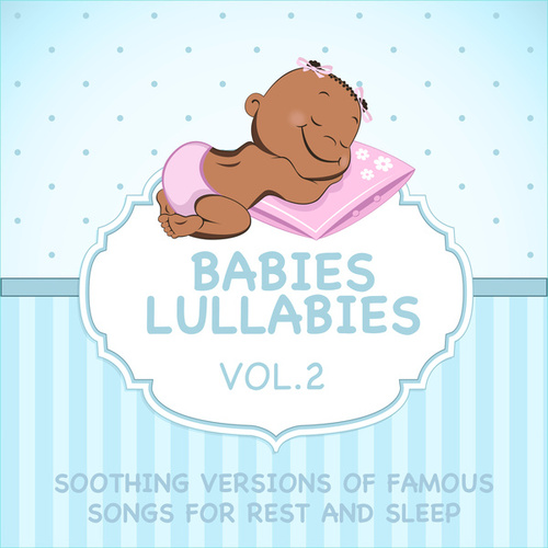 Babies Lullabies - Soothing Versions of Famous Songs for Rest and Sleep - Vol. 2 by Sleeping Bunnies