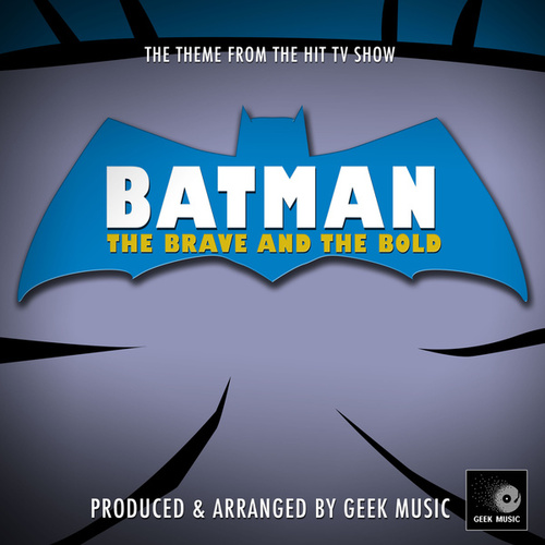 Batman The Brave And The Bold Main Theme (From 'Batman The Brave And The Bold') by Geek Music