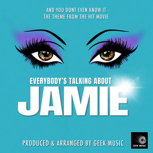 And You Don't Even Know It (From 'Everybody's Talking About Jamie') by Geek Music