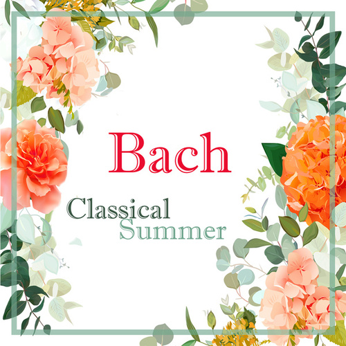 Bach: Classical Summer by Johann Sebastian Bach