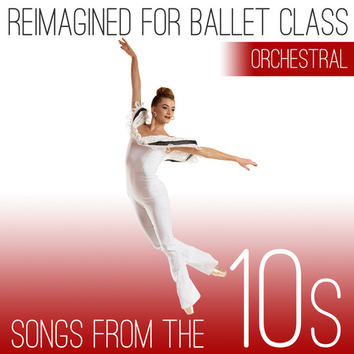 Reimagined for Ballet Class: Songs from the 10s (Orchestral Version) de Andrew Holdsworth
