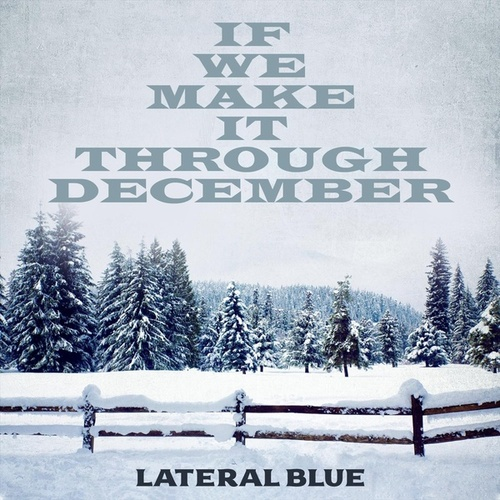 If We Make It Through December by Lateral Blue