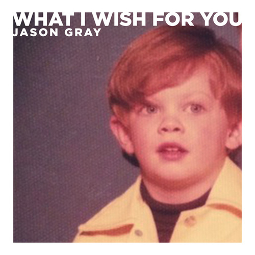 What I Wish For You by Jason Gray