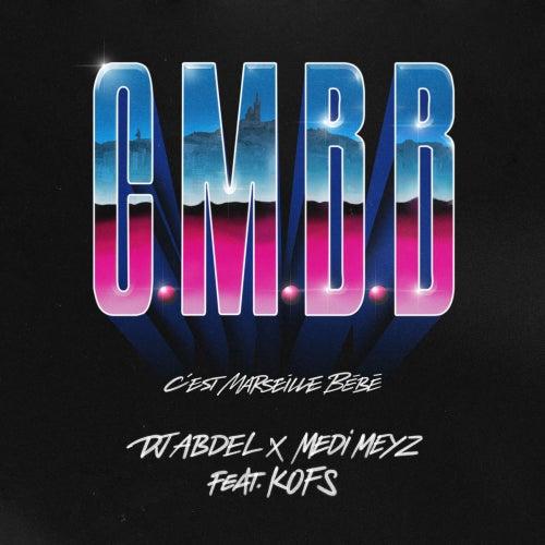 CMBB (C'est Marseille Bébé) [feat. Kofs] von Dj Abdel