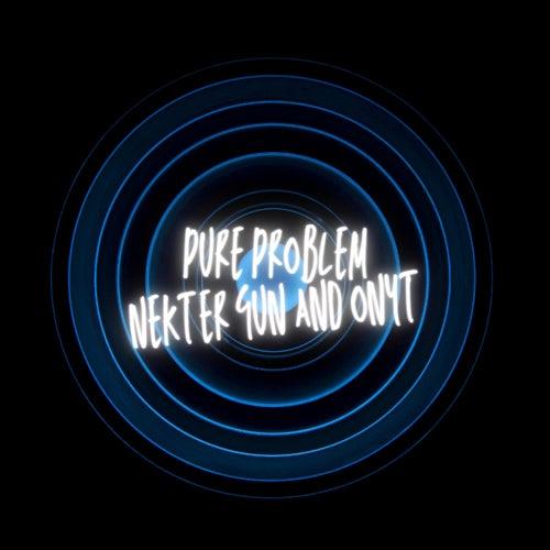 Pure Problem by Nekter Gun
