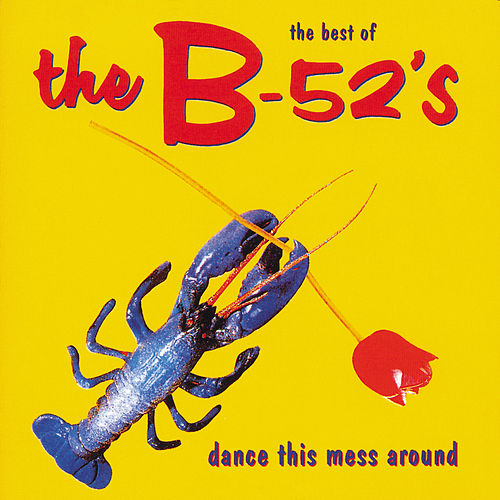 Dance The Mess Around - The Best Of The B-52's by The B-52's
