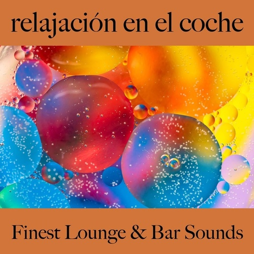 Relajación en el Coche: Finest Lounge & Bar Sounds by ALLTID