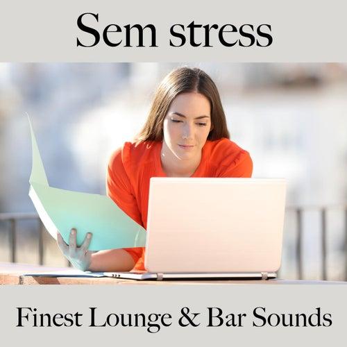 Sem Stress: Finest Lounge & Bar Sounds by ALLTID