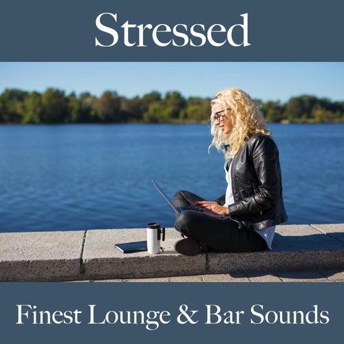 Stressed: Finest Lounge & Bar Sounds by ALLTID
