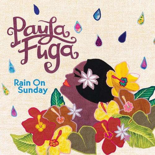 Rain On Sunday by Paula Fuga