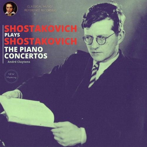 Shostakovich plays Shostakovich: The Piano Concertos by Dmitri Shostakovich