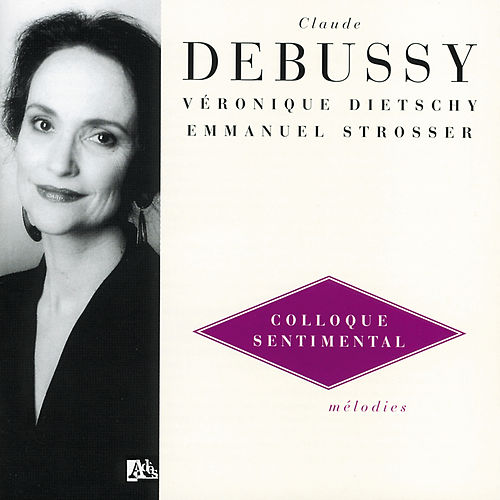 Debussy: Melodies Vol.3 - Colloque Sentimental de Veronique Dietschy